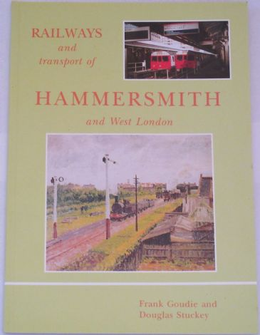 Railways and Transport of Hammersmith and West London, by Frank Goudie & Douglas Stuckey